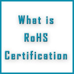 What Is RoHS Certification?